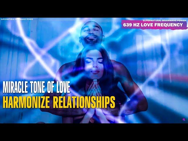 639Hz Miracle Tone Of Love ! Harmonize Relationships - Raise Positive Energy, Love Meditation Music