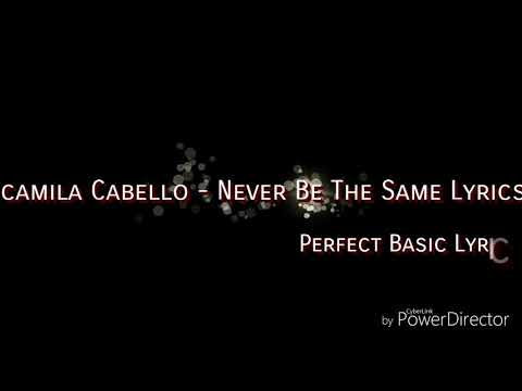 Camila Cabello - Never be The Same ( Studio Version ) Lyrics
