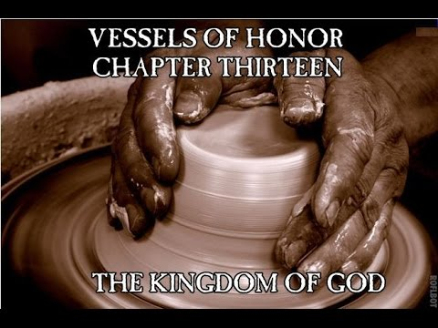 Vessels of Honor - Chapter Thirteen: The Kingdom of God