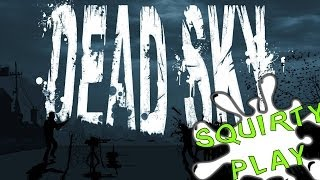 Squirty Play - Dead Sky