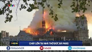 Biểu tượng hơn 800 năm tuổi Nhà thờ Đức Bà, Paris chìm trong biển lửa | VTV24