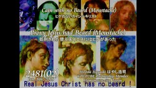 2518*17*Proxy Jesus, crucified had Mustache処刑されたイエスには口ひげがあった説by Hiroshi Hayashi, Japan
