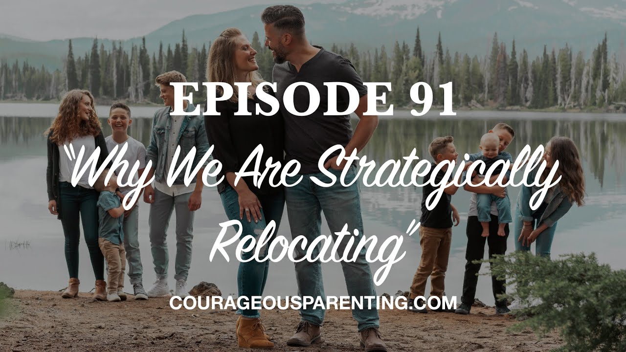 "Download Ep. 92 ""Why We Are Strategically Relocating"" [ COURAGEOUS PARENTING ]"