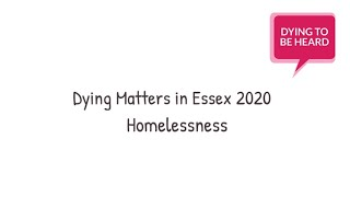 Dying Matters in Essex: Homelessness