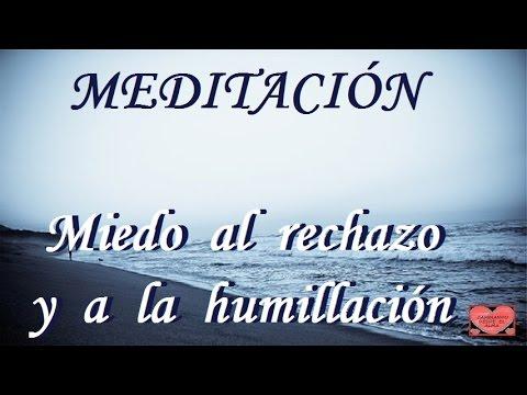 MEDITACIÓN . Miedo al rechazo y a la humillación.