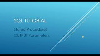 SQL Tutorial - Stored Procedures OUTPUT Parameters