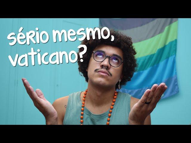 O VATICANO E AS BÊNÇÃOS ÀS UNIÕES LGBTI+