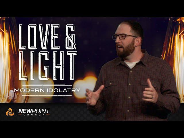 Modern Idolatry   Love & Light [ New Point Church ]