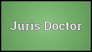 Juris Doctor Meaning