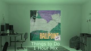 Ballpoint - Things to Do | 1 Hour Mix