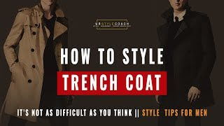 How to Style Trench Coat | Style Tips for Men