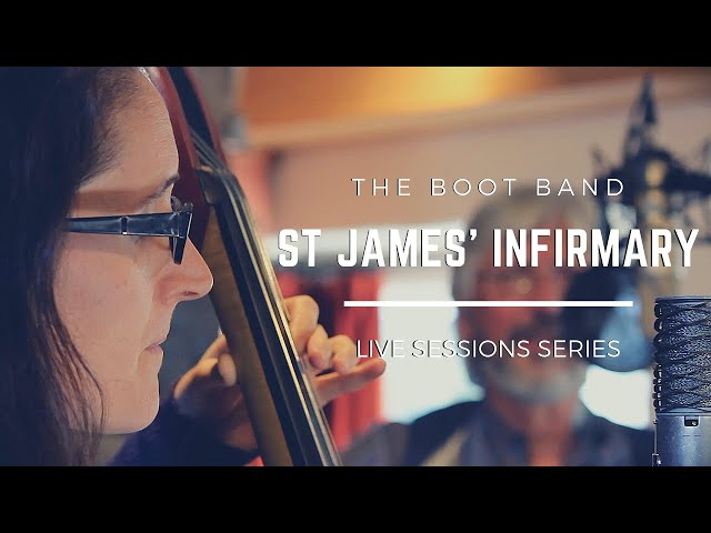 The Boot Band - St James' Infirmary (Live Sessions Series)
