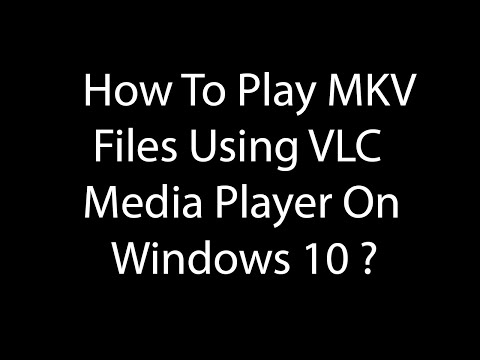 How To Play MKV Files  Using VLC Media Player On Windows 10 ?