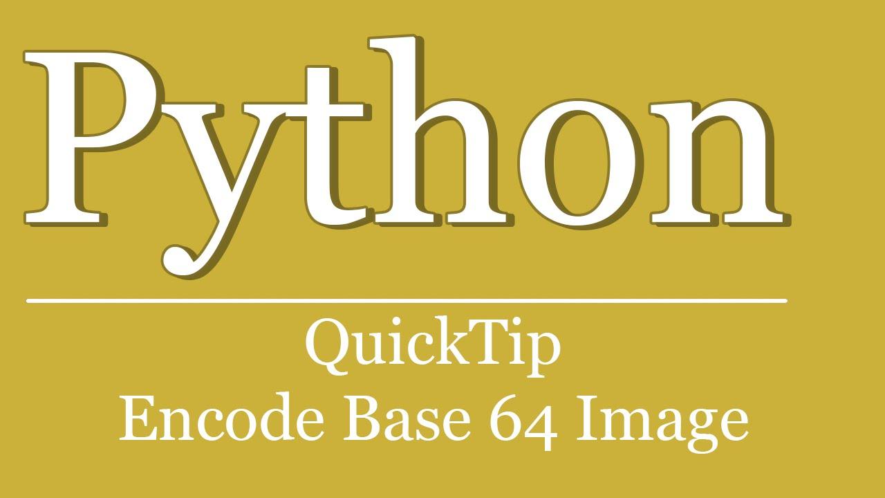 QuickTip #244 - Python Tutorial - Encode Base64 Image