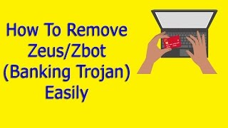 How To Remove Zbot(Zeus) Trojan-Spy Easily