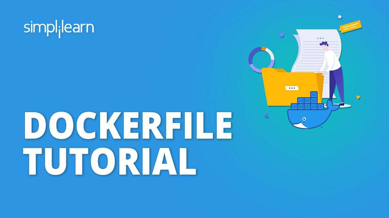 Dockerfile Tutorial   Dockerfile Tutorial With Example   Dockerfile  Explained   Simplilearn