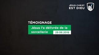 Jésus l'a délivrée de la sorcellerie (29/06/18)