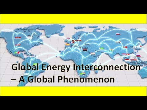 Global Energy Interconnection (Clean Energy + UHV + Smart Grid) - Introduction to global phenomenon