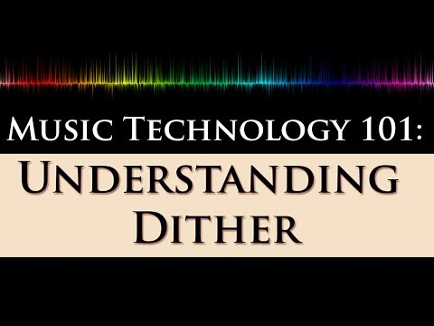 Music Technology 101: Dithering Explained (2/2) - What, Why and When to Dither