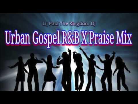 Dj Paul Urban Gospel R&B X Praise Mix [Over 1 Hour Non-Stop Dance Hits]