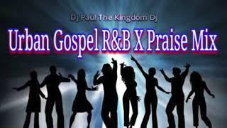 dj paul urban gospel rb x praise mix over 1 hour non stop dance hits