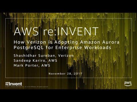 AWS re:Invent 2017: How Verizon is Adopting the Amazon Aurora PostgreSQL-compatible  (DAT332)