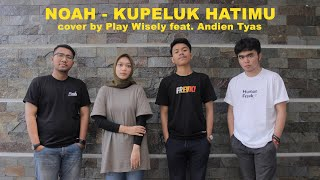 NOAH - Kupeluk Hatimu (cover by Play Wisely feat. Andien Tyas)