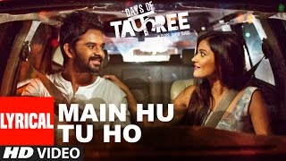 MAIN HU TU HO Lyrical Video Song HD Days Of Tafree