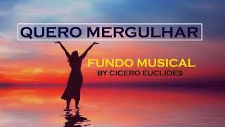 Lindo Fundo Musical Para Oração e Reflexão (Quero Mergulhar) Cicero Euclides