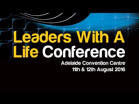 Leaders With A Life Conference 2016 - The Changing Face Of Leadership - Adelaide Convention Centre