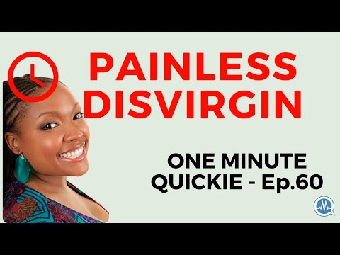 PAINLESS DISVIRGINING: CAN FIRST SEXUAL INTERCOURSE BE PAINLESS? (One Minute Quickie - Episode 60)