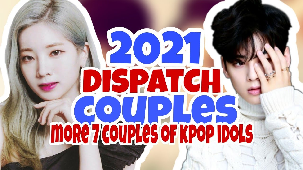 Dispatch Couples 2021 More 7 Couples Of Kpop Idols Will Be Exposed Youtube