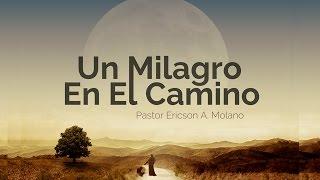 Mensaje UN MILAGRO EN EL CAMINO - Ericson Alexander Molano