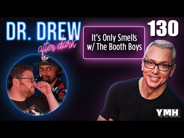Ep. 130 It's Only Smells w/ The Booth Boys   Dr. Drew After Dark