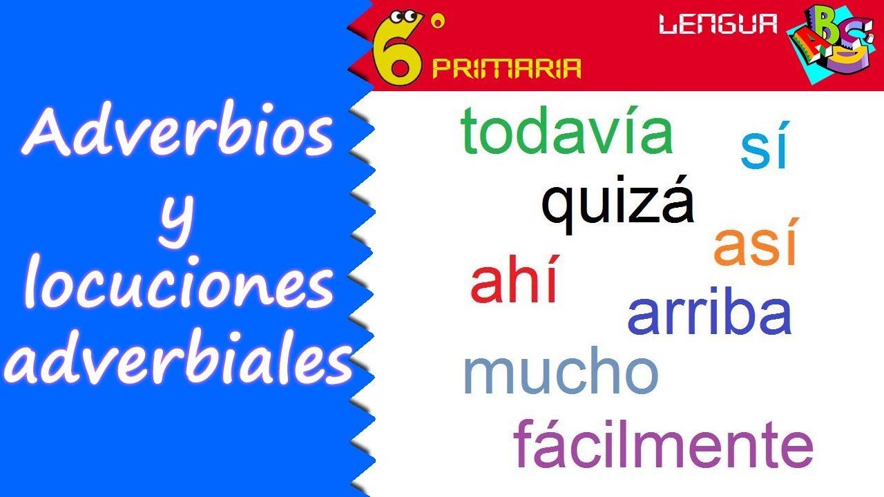 Adverbios Y Locuciones Adverbiales Lengua 6º Primaria