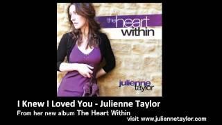 I Knew I Loved You - Julienne Taylor