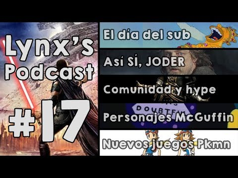 Lynx's Podcast #17 - Día del Sub | The Last Jedi | Fandoms | Personaje McGuffin | Nuevo Pkmn