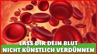 Lass DIR dein BLUT nicht künstlich VERDÜNNEN / Marcumartherapie und Nebenwirkungen