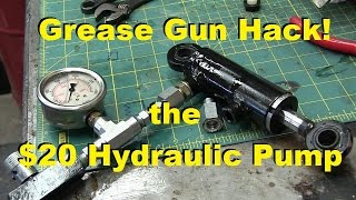 Twenty Buck Grease Gun hydraulic pump.  Tested to 1700 PSI! Simple and Easy! Etc.