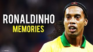 Ronaldinho ● Memories | Crazy Skills & Goals HD