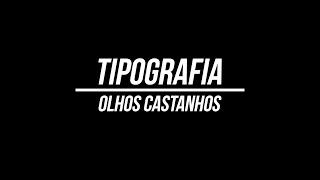 Tipografia Olhos Castanhos geovanna jainy.mp3