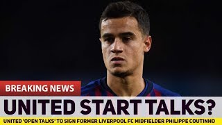 Manchester United 'open talks' to sign former Liverpool FC midfielder Philippe Coutinho