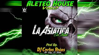 ▶️▶️AleteoHouse 2K18 Vol 2 La Asiatica Car Audio ❌Prod By  DJ Carlos Rojas El King Del Vacile