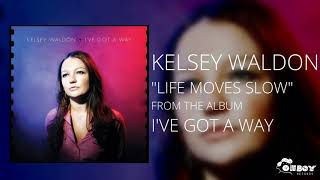 Gambar cover Life Moves Slow - Kelsey Waldon - I've Got a Way