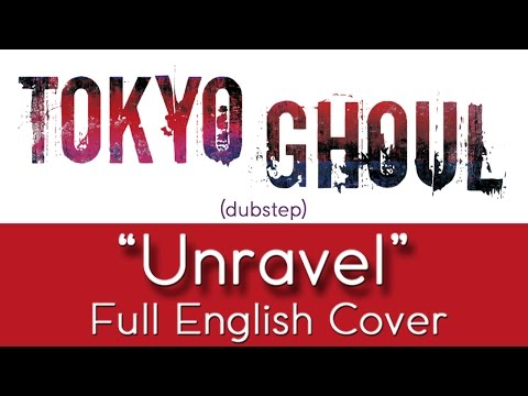 """Tokyo Ghoul - """"Unravel"""" - [dubstep] - Full English Cover - By The Unknown Songbird"""