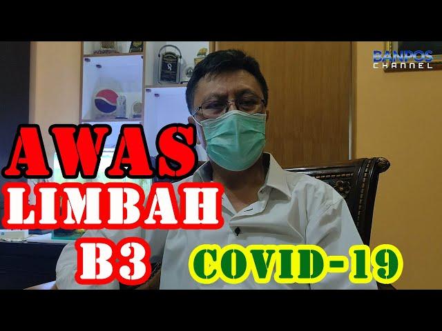 HATI-HATI! LIMBAH B3 COVID-19
