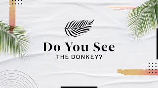 Do You See The Donkey? • Jason Houck • Mission Community Church • Palm Weekend 2021