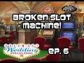 BROKEN SLOT MACHINE | Dream Day Wedding - Viva Las Vegas Ep. 6