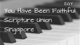 You Have Been Faithful Cover (Scripture Union Singapore) - Instrumental (Piano) - EGY
