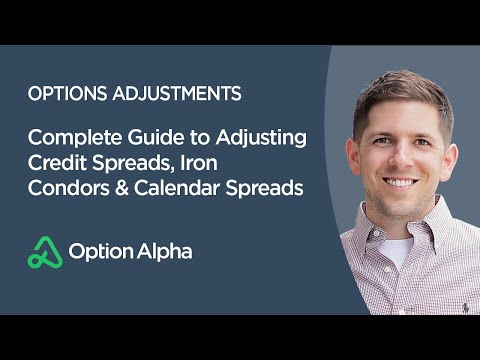 Complete Guide to Adjusting Credit Spreads, Iron Condors & Calendar Spreads